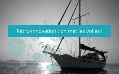 Rétro-innovation : on met les voiles !